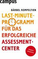 Bärbel Rompeltien: Last-Minute-Programm für das erfolgreiche Assessment-Center ★★★★★