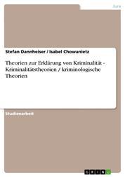 Theorien zur Erklärung von Kriminalität - Kriminalitätstheorien / kriminologische Theorien