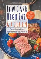 Susanne Cremer: Low Carb High Fat. Grillen