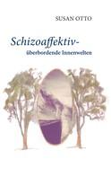 Susan Otto: Schizoaffektiv - überbordende Innenwelten ★★★★★