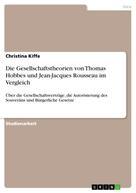 Christina Kiffe: Die Gesellschaftstheorien von Thomas Hobbes und Jean-Jacques Rousseau im Vergleich