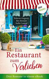 """Ein Restaurant zum Verlieben: Drei Romane in einem eBook - """"Das kleine Restaurant des Glücks"""" von Roberta Gregorio, """"Das Leuchten in deinen Augen"""" von Ben Bennett, """"Die Küchenfee"""" von Stella Conrad"""