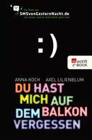 Anna Koch: Du hast mich auf dem Balkon vergessen ★★★★