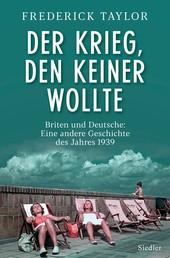 Der Krieg, den keiner wollte - Briten und Deutsche: Eine andere Geschichte des Jahres 1939