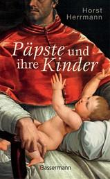 Päpste und ihre Kinder. Die etwas andere Papstgeschichte - Wider dem Zölibat