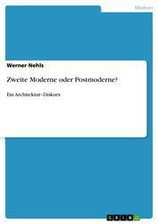 Zweite Moderne oder Postmoderne? - Ein Architektur–Diskurs