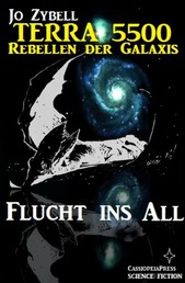 Flucht ins All - Band 1 der Serie Terra 5500 - Rebellen der Galaxis: Cassiopeiapress Science Fiction Abenteuer