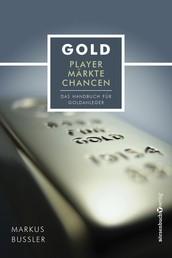 Gold - Player, Märkte, Chancen - Das Handbuch für Goldanleger