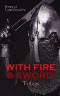 Henryk Sienkiewicz: WITH FIRE & SWORD Trilogy