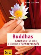 Maren Schneider: Buddhas Anleitung für eine glückliche Partnerschaft