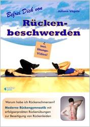 Befrei Dich von Rückenbeschwerden - Warum habe ich Rückenschmerzen? Moderne Rückengymnastik mit erfolgserprobten Rückenübungen zur Beseitigung von Rückenleiden. Incl. Übungs-Video.
