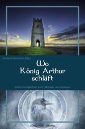Wo König Arthur schläft - Keltische Märchen