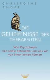 Die Geheimnisse der Therapeuten - Wie Psychologen sich selbst behandeln und was wir von ihnen lernen können