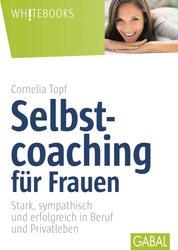 Selbstcoaching für Frauen - Stark, sympathisch und erfolgreich in Beruf und Privatleben