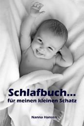 Schlafbuch...für meinen kleinen Schatz - Sanfter Babyschlaf ist (k)ein Kinderspiel (Babyschlaf-Ratgeber: Tipps zum Einschlafen & Durchschlafen im 1. Lebensjahr)