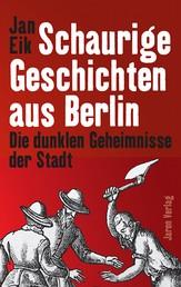 Schaurige Geschichten aus Berlin - Die dunklen Geheimnisse der Stadt