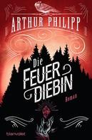 Arthur Philipp: Die Feuerdiebin ★★★★