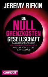 Die Null-Grenzkosten-Gesellschaft - Das Internet der Dinge, kollaboratives Gemeingut und der Rückzug des Kapitalismus