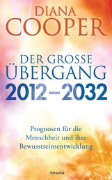 Der große Übergang 2012 - 2032 - Prognosen für die Menschheit und ihre Bewusstseinsentwicklung