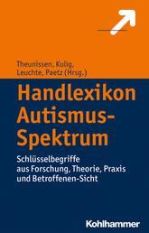 Handlexikon Autismus-Spektrum - Schlüsselbegriffe aus Forschung, Theorie, Praxis und Betroffenen-Sicht