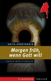 Morgen früh, wenn Gott will - Ein Baden-Württemberg-Thriller