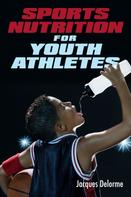 Jacques Delorme: Sports Nutrition for Youth Athletes