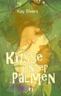 Kay Rivers: Küsse unter Palmen ★★★★