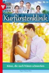 Kurfürstenklinik 14 – Arztroman - Küsse, die nach Tränen schmecken