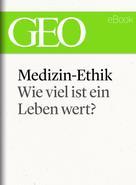 : Medizin-Ethik: Wie viel ist ein Leben wert? (GEO eBook Single) ★★★