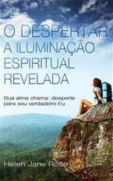 O Despertar: A Iluminação Espiritual Revelada - Sua Alma Chama: Desperte Para Seu Verdadeiro Eu