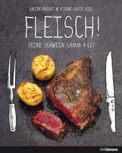 FLEISCH! - Rind, Schwein, Lamm & Co.