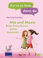 Erst ich ein Stück, dann du - Mia und Maxie - Beste Freundinnen halten zusammen - Für das gemeinsame Lesenlernen ab der 1. Klasse