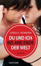 Du und ich bis ans Ende der Welt - Roman
