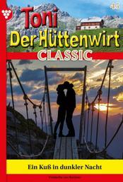 Toni der Hüttenwirt Classic 45 – Heimatroman - Ein Kuss in dunkler Nacht