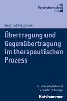 Siegfried Bettighofer: Übertragung und Gegenübertragung im therapeutischen Prozess