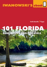 101 Florida - Reiseführer von Iwanowski - Geheimtipps und Top-Ziele