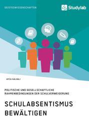 Schulabsentismus bewältigen. Politische und gesellschaftliche Rahmenbedingungen der Schulverweigerung