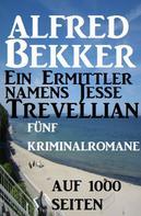 Alfred Bekker: Ein Ermittler namens Jesse Tevellian: Fünf Kriminalromane auf 1000 Seiten