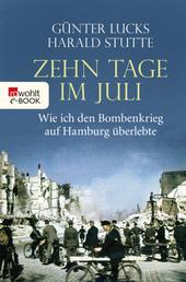 Zehn Tage im Juli - Wie ich den Bombenkrieg auf Hamburg überlebte