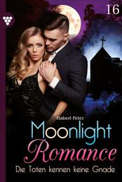 Moonlight Romance 16 – Romantic Thriller - Die Toten kennen keine Gnade