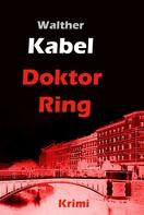 Walther Kabel: Doktor Ring ★★★★