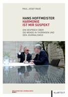 Paul-Josef Raue: Hans Hoffmeister. Harmonie ist mir suspekt