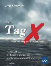 Der Tag X - Vorbereitung auf den Ernstfall - Handbuch für Krisenmanagement und Krisenkommunikation