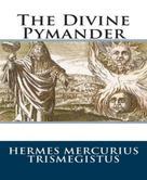 Hermes Mercurius Trismegistus: The Divine Pymander