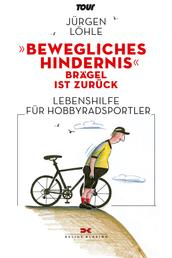 """""""Bewegliches Hindernis"""" - Brägel ist zurück - Lebenshilfe für Hobby-Radsportler"""