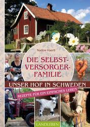 Die Selbstversorgerfamilie - Unser Hof in Schweden – Rezepte für ein einfaches Leben