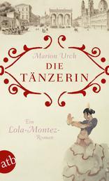 Die Tänzerin - Ein Lola-Montez-Roman