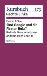 Sind Google und die Piraten links? - Radikale Gesellschaftsveränderung: Fehlanzeige