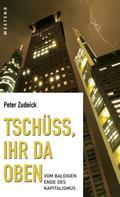 Peter Zudeick: Tschüss, ihr da oben.