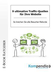 9 ultimative Traffic-Quellen für Ihre Website - So brechen Sie alle Besucher-Rekorde.